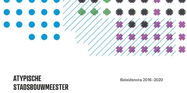 Atypische Stadsbouwmeester Beleidsnota 2016-2020